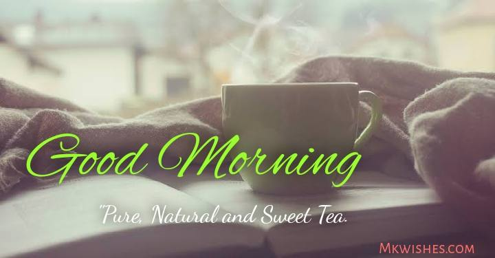 Tea Good Morning wishes images with quotes
