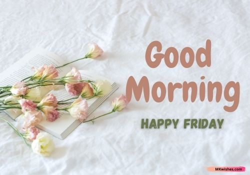 Best Happy Friday good morning flowers images